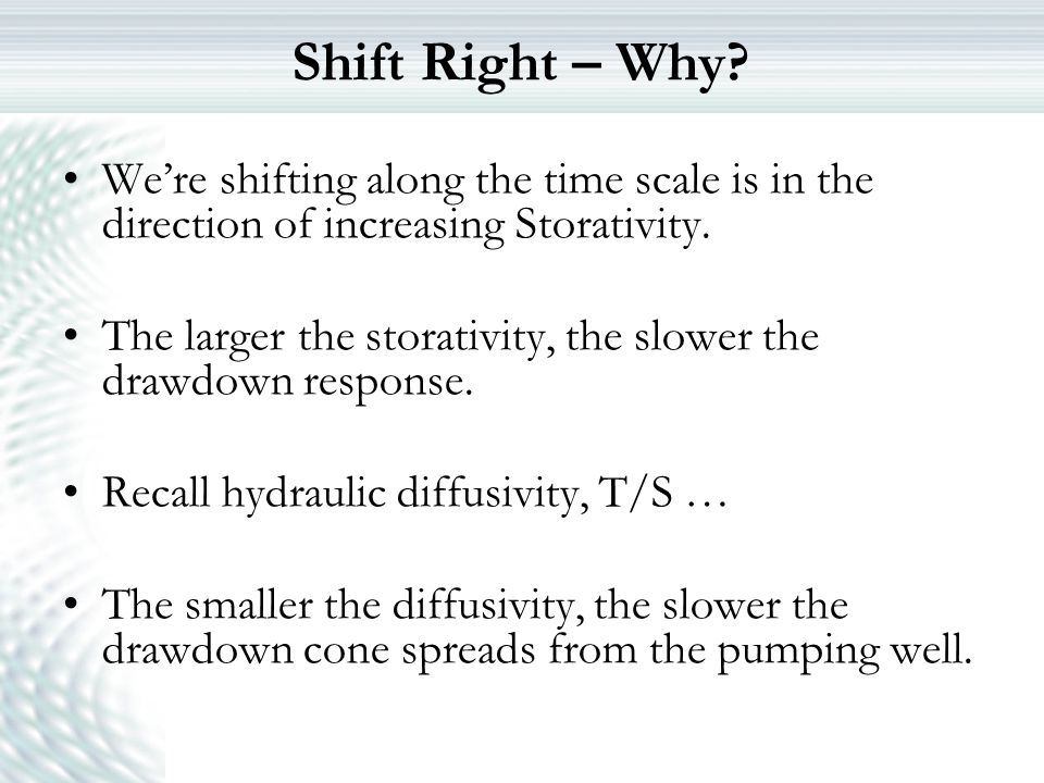 Shift Right – Why? We're shifting along the time scale is in the direction of increasing Storativity. The larger the storativity, the slower the drawd