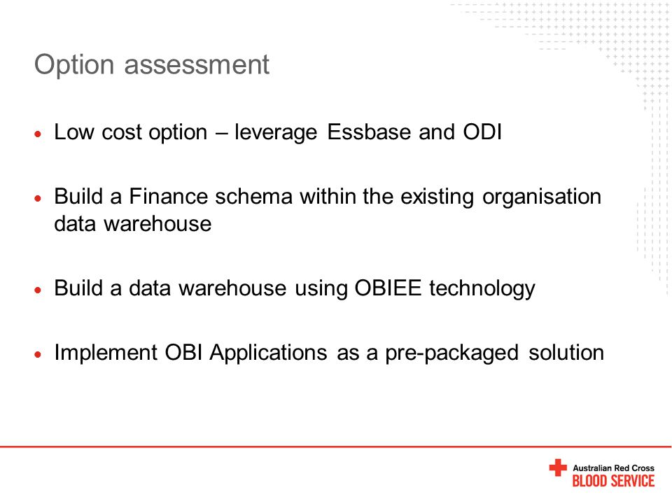 Option assessment  Low cost option – leverage Essbase and ODI  Build a Finance schema within the existing organisation data warehouse  Build a data