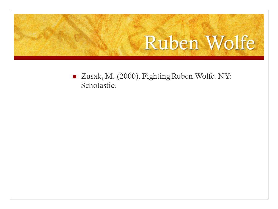 Ruben Wolfe Zusak, M. (2000). Fighting Ruben Wolfe. NY: Scholastic.