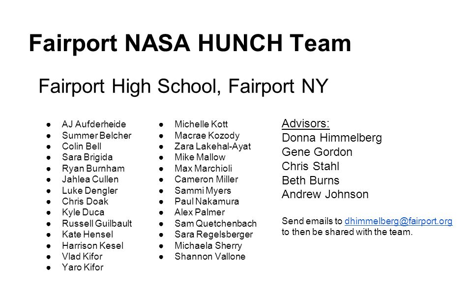 Fairport NASA HUNCH Team Fairport High School, Fairport NY ●AJ Aufderheide ●Summer Belcher ●Colin Bell ●Sara Brigida ●Ryan Burnham ●Jahlea Cullen ●Luk
