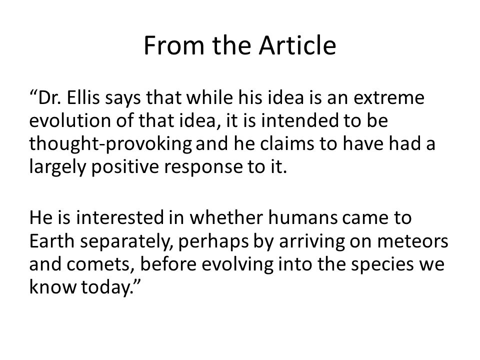 """From the Article """"Dr. Ellis says that while his idea is an extreme evolution of that idea, it is intended to be thought-provoking and he claims to hav"""