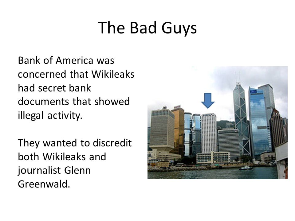 The Bad Guys Bank of America was concerned that Wikileaks had secret bank documents that showed illegal activity.