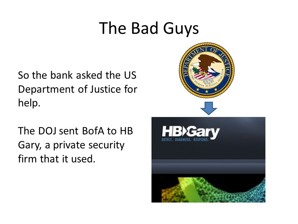 The Bad Guys So the bank asked the US Department of Justice for help.