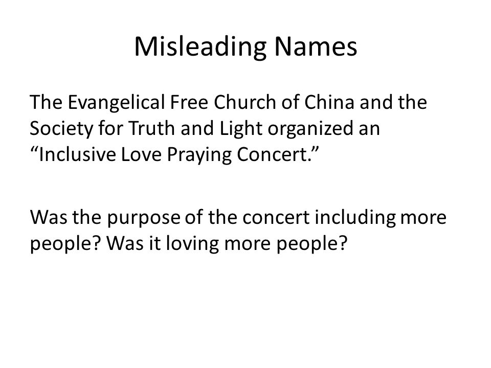 Misleading Names The Evangelical Free Church of China and the Society for Truth and Light organized an Inclusive Love Praying Concert. Was the purpose of the concert including more people.