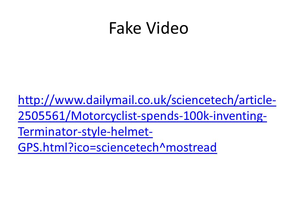 Fake Video http://www.dailymail.co.uk/sciencetech/article- 2505561/Motorcyclist-spends-100k-inventing- Terminator-style-helmet- GPS.html?ico=sciencete