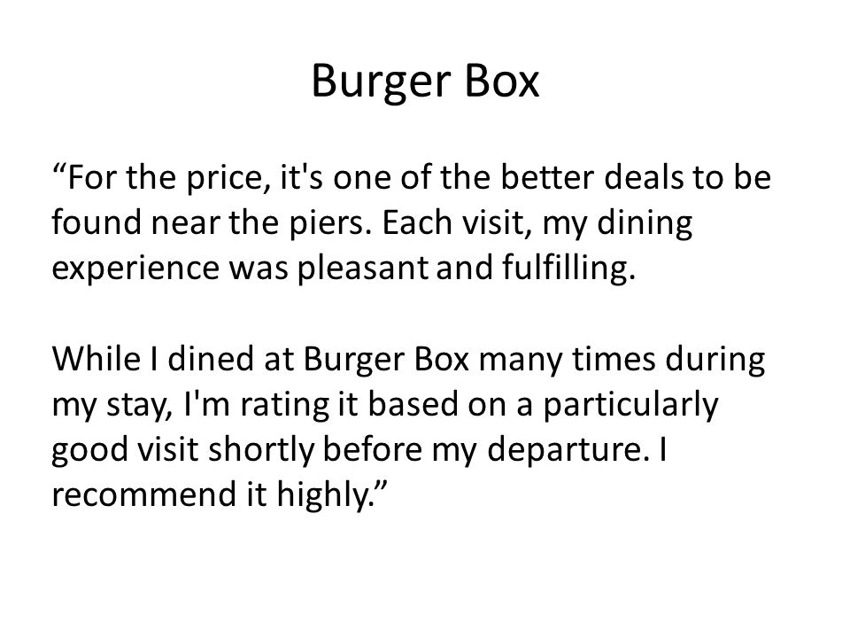 Burger Box For the price, it s one of the better deals to be found near the piers.