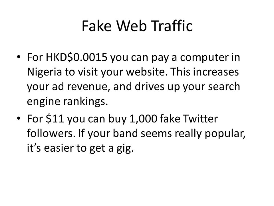 Fake Web Traffic For HKD$0.0015 you can pay a computer in Nigeria to visit your website. This increases your ad revenue, and drives up your search eng