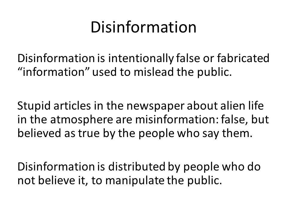 Disinformation Disinformation is intentionally false or fabricated information used to mislead the public.