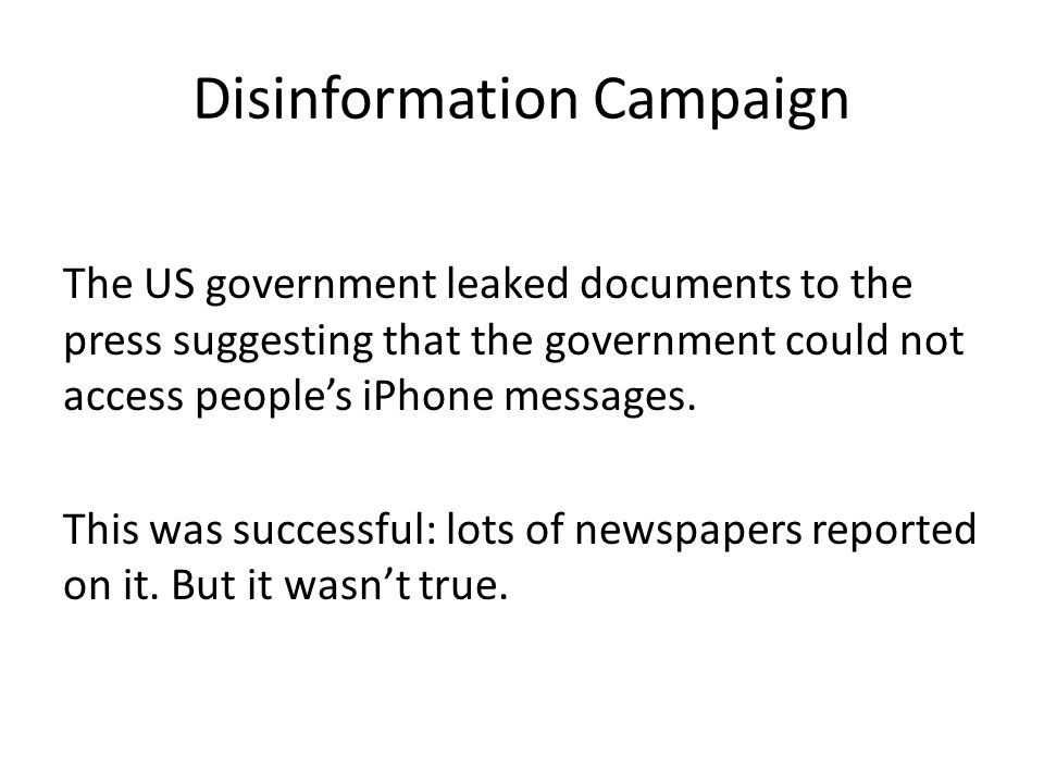 Disinformation Campaign The US government leaked documents to the press suggesting that the government could not access people's iPhone messages.