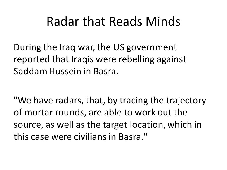 Radar that Reads Minds During the Iraq war, the US government reported that Iraqis were rebelling against Saddam Hussein in Basra.