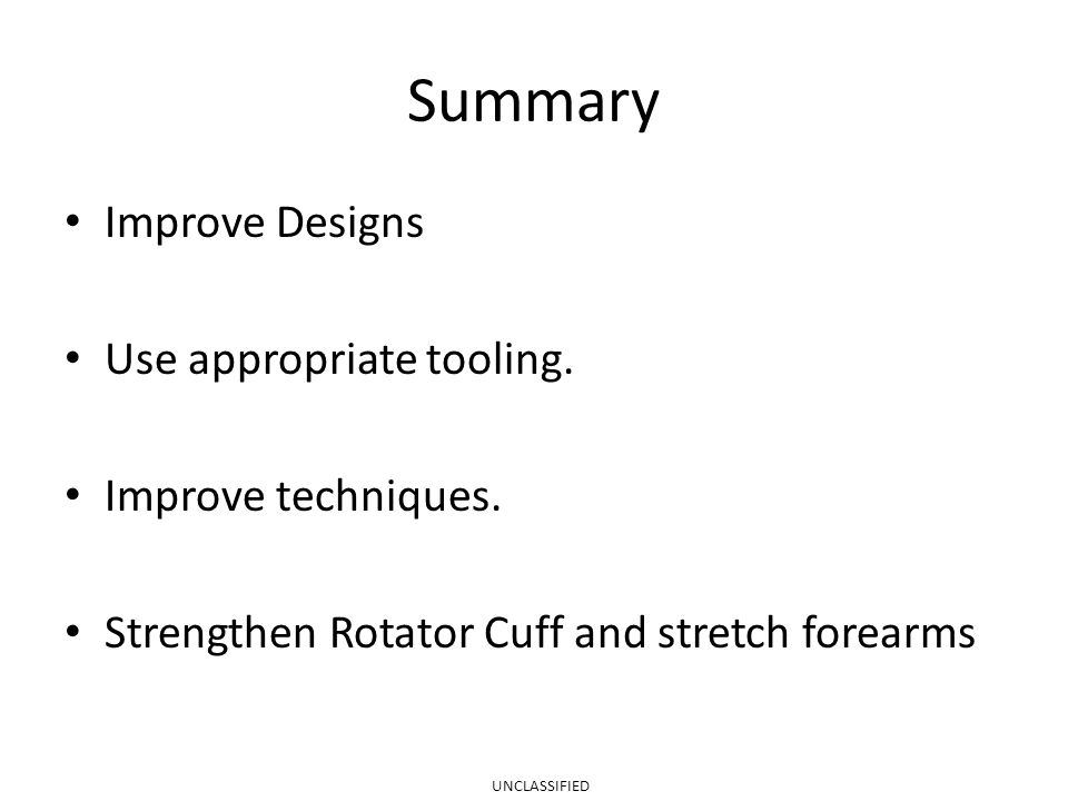 Summary Improve Designs Use appropriate tooling. Improve techniques.