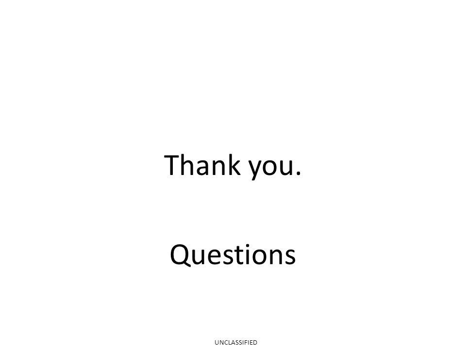 Thank you. Questions UNCLASSIFIED