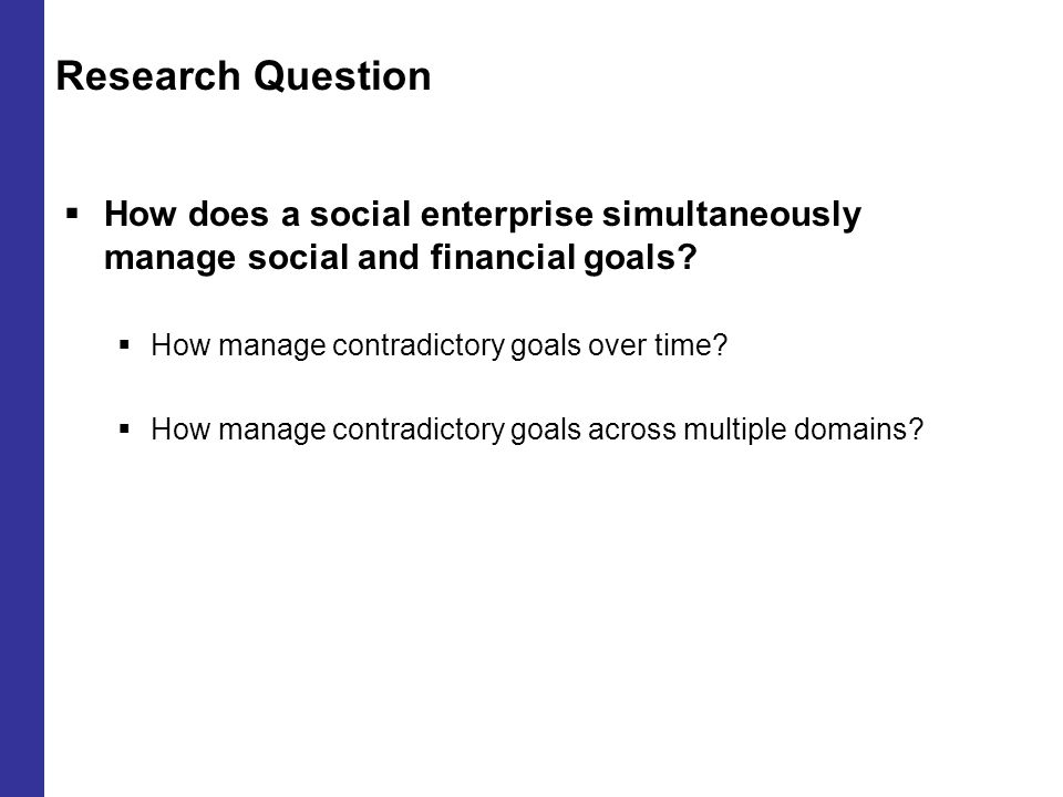 Research Question  How does a social enterprise simultaneously manage social and financial goals.