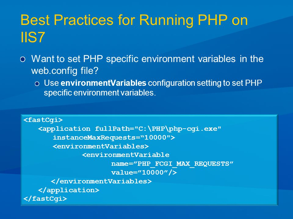 Best Practices for Running PHP on IIS7 Want to set PHP specific environment variables in the web.config file.