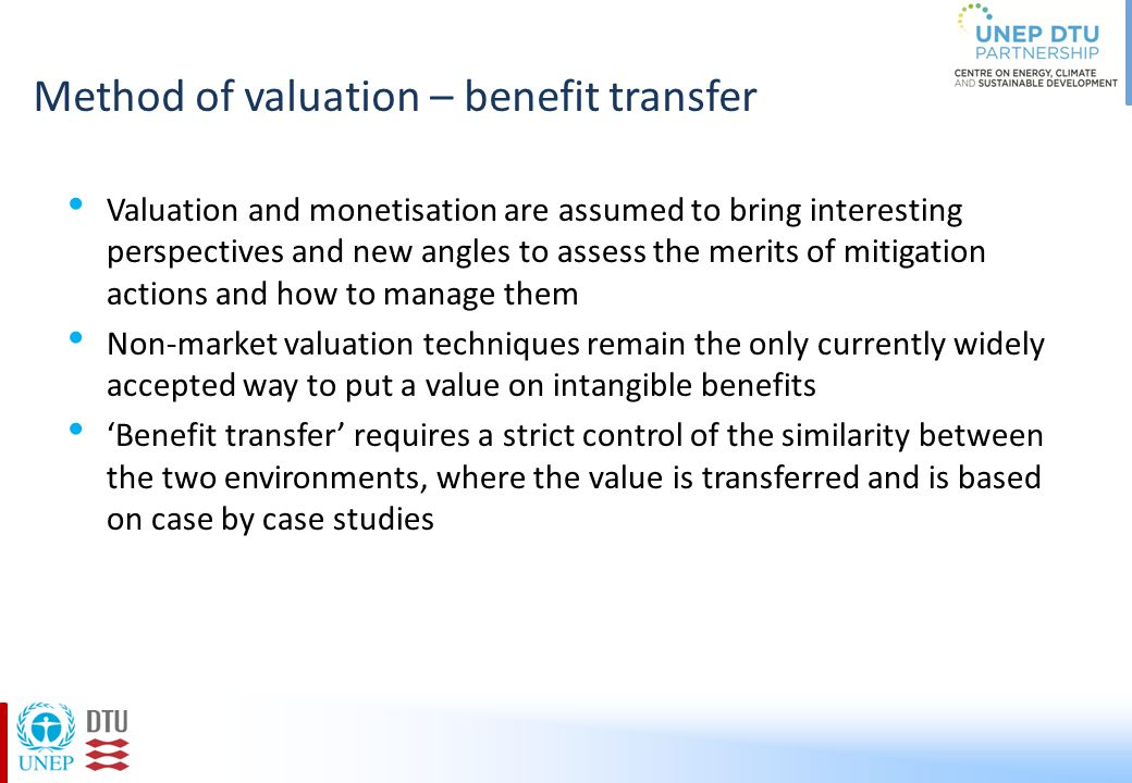 Method of valuation – benefit transfer Valuation and monetisation are assumed to bring interesting perspectives and new angles to assess the merits of