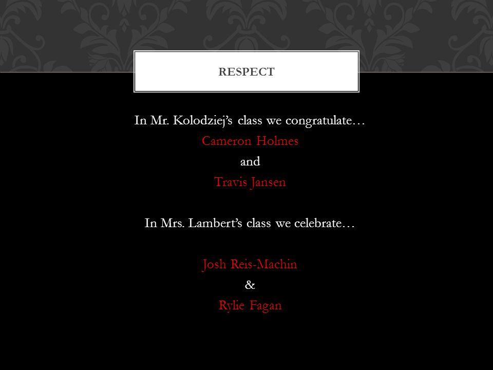 In Mr. Kolodziej's class we congratulate… Cameron Holmes and Travis Jansen In Mrs.