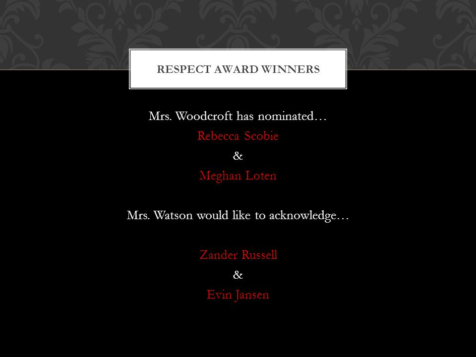 Mrs. Woodcroft has nominated… Rebecca Scobie & Meghan Loten Mrs.