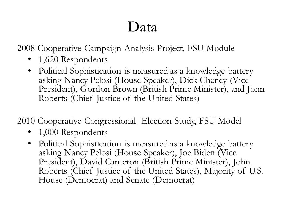 Data 2008 Cooperative Campaign Analysis Project, FSU Module 1,620 Respondents Political Sophistication is measured as a knowledge battery asking Nancy