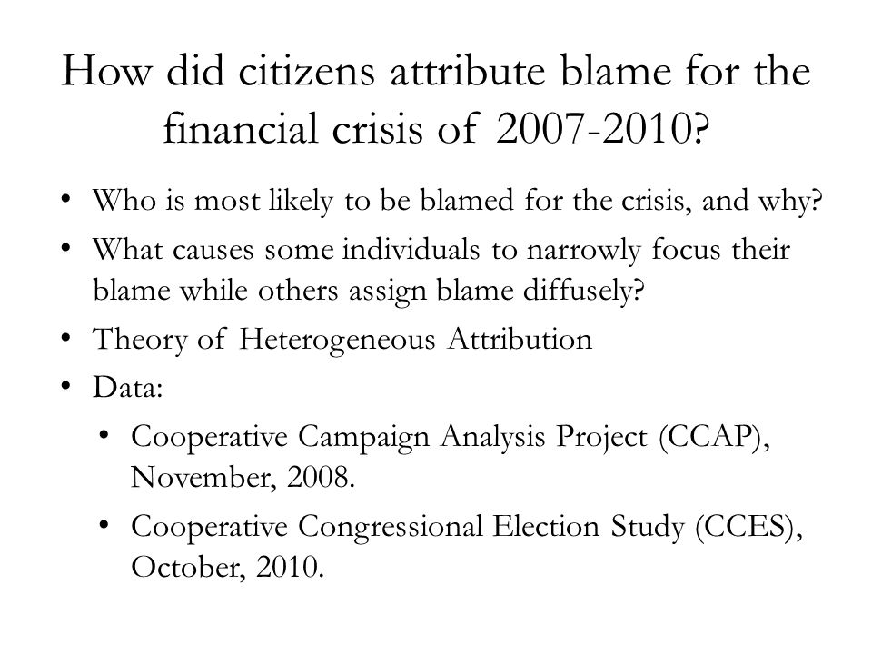 How did citizens attribute blame for the financial crisis of 2007-2010? Who is most likely to be blamed for the crisis, and why? What causes some indi