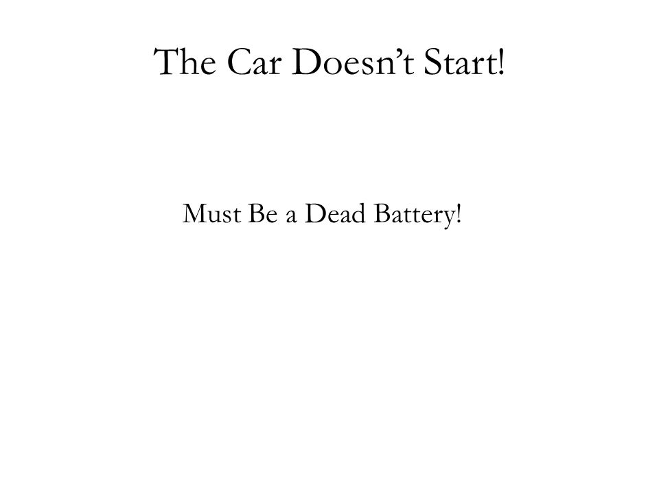 The Car Doesn't Start! Must Be a Dead Battery!