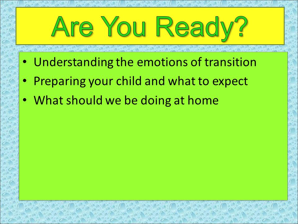 Understanding the emotions of transition Preparing your child and what to expect What should we be doing at home