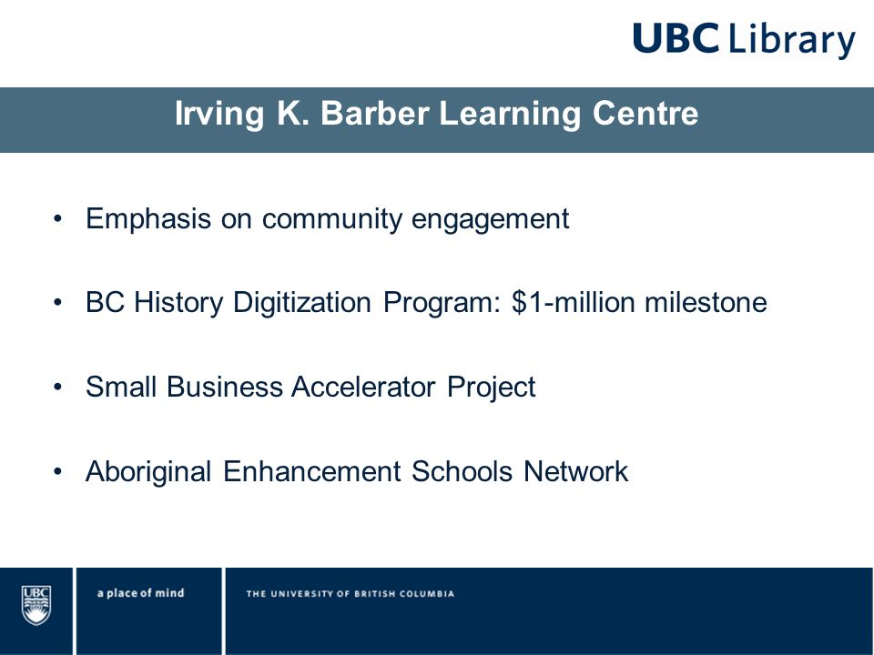 Emphasis on community engagement BC History Digitization Program: $1-million milestone Small Business Accelerator Project Aboriginal Enhancement Schools Network Irving K.