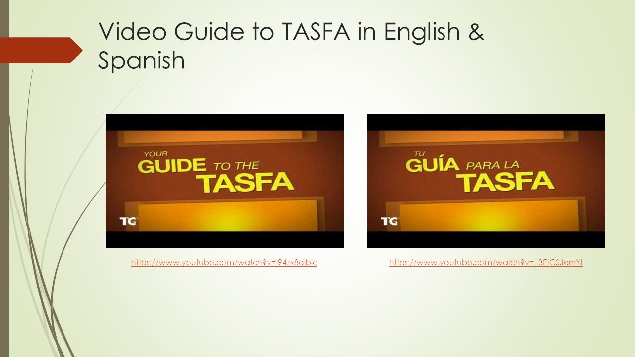 Video Guide to TASFA in English & Spanish https://www.youtube.com/watch?v=j94zx8ojbichttps://www.youtube.com/watch?v=_3ElCSJemYI