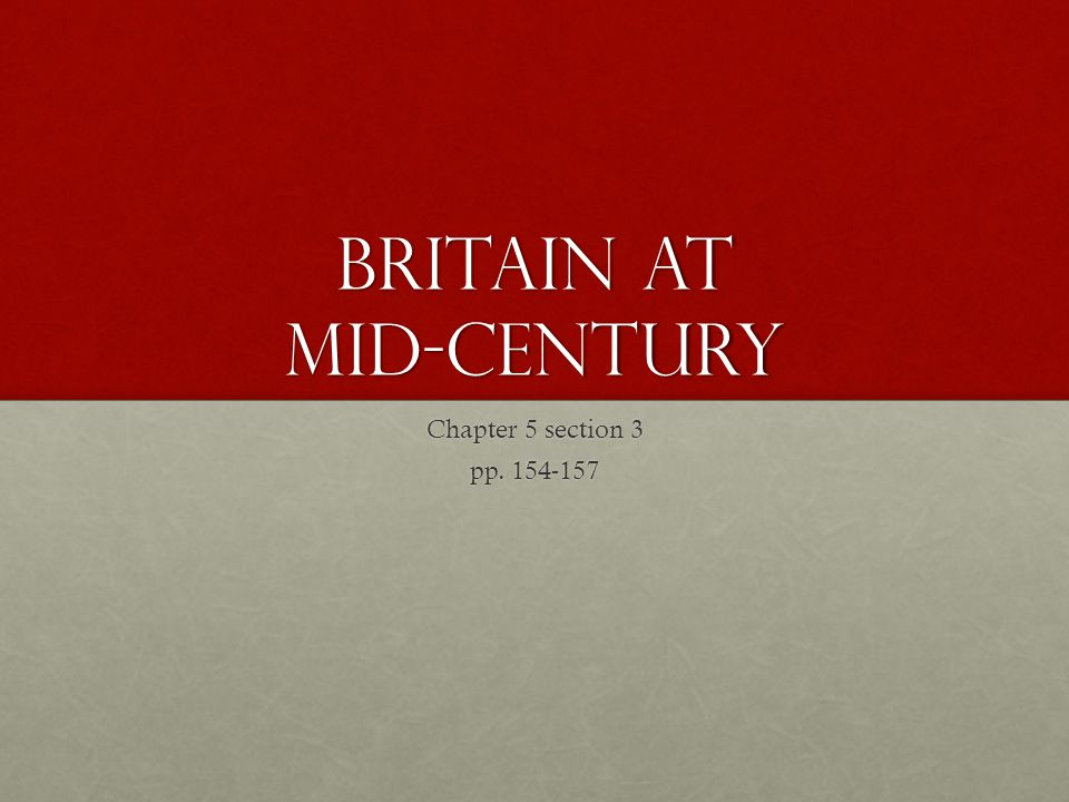 Britain at mid-century Chapter 5 section 3 pp. 154-157