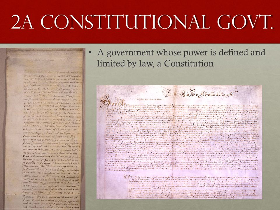 2a Constitutional Govt. A government whose power is defined and limited by law, a ConstitutionA government whose power is defined and limited by law,
