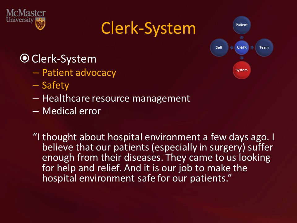 Clerk-System  Clerk-System – Patient advocacy – Safety – Healthcare resource management – Medical error I thought about hospital environment a few days ago.