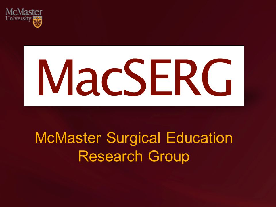 MacSERG McMaster Surgical Education Research Group
