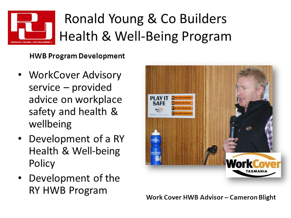 Ronald Young & Co Builders Health & Well-Being Program WorkCover Advisory service – provided advice on workplace safety and health & wellbeing Development of a RY Health & Well-being Policy Development of the RY HWB Program HWB Program Development Work Cover HWB Advisor – Cameron Blight