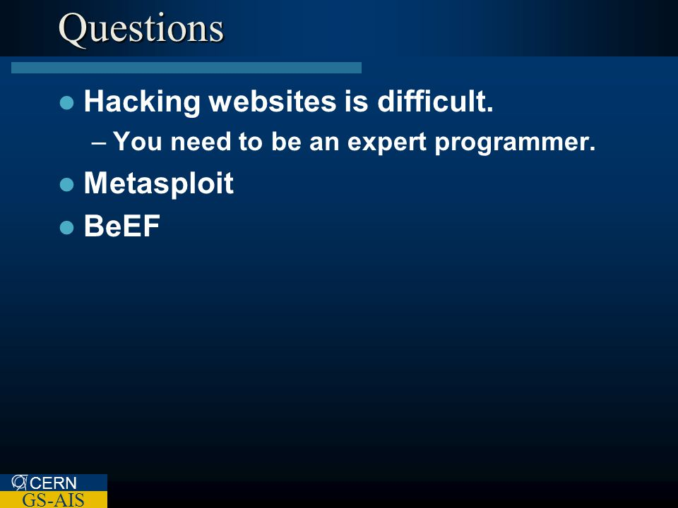CERN GS-AIS Questions Hacking websites is difficult.