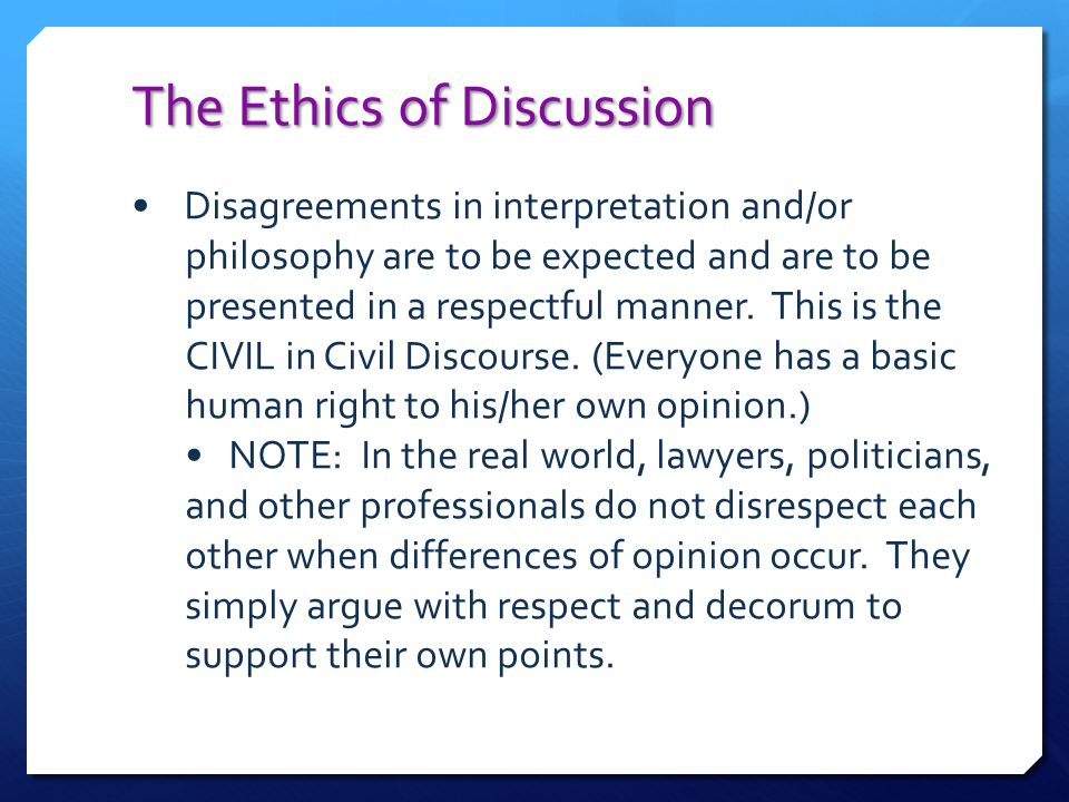 The Ethics of Discussion Disagreements in interpretation and/or philosophy are to be expected and are to be presented in a respectful manner. This is