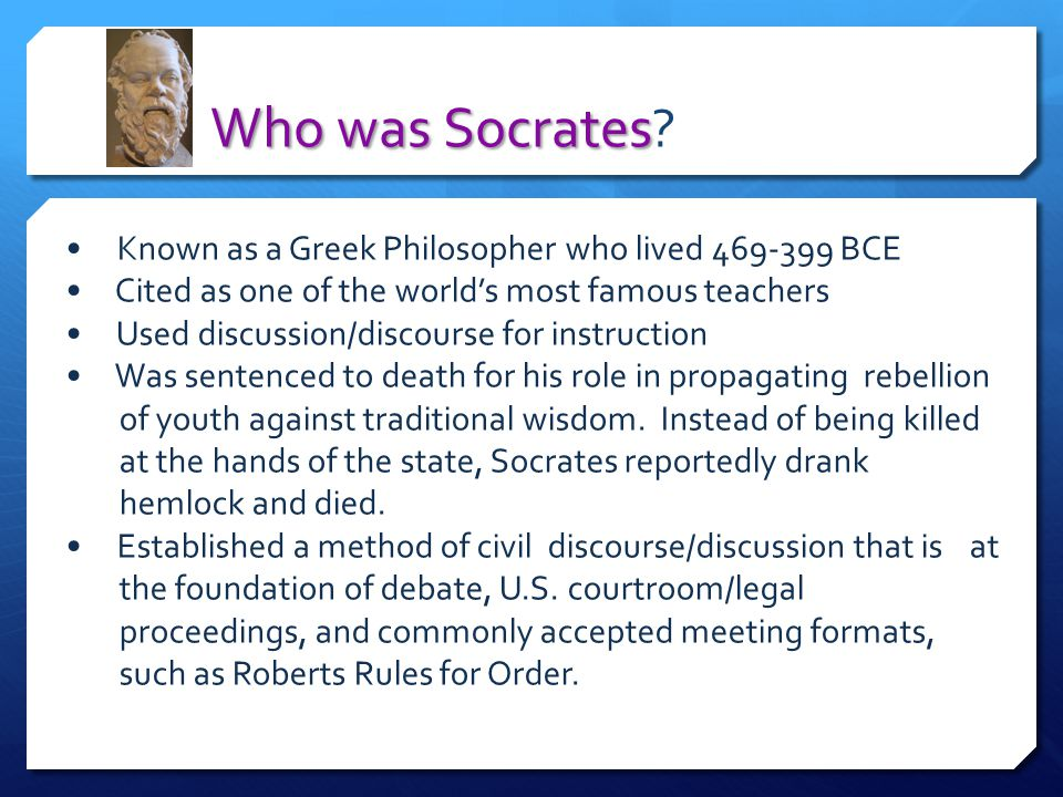 The Roots of Socratic Discussion Named for the embodiment of Socrates' belief in the power of asking questions using inquiry over delivery of information using discussion over debate
