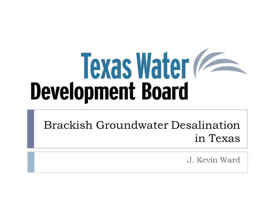 Brackish Groundwater Desalination in Texas J. Kevin Ward