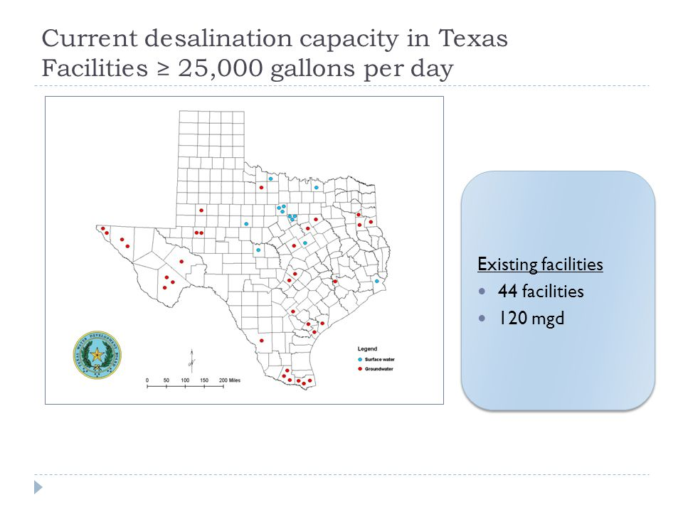 Current desalination capacity in Texas Facilities ≥ 25,000 gallons per day Existing facilities 44 facilities 120 mgd Existing facilities 44 facilities 120 mgd