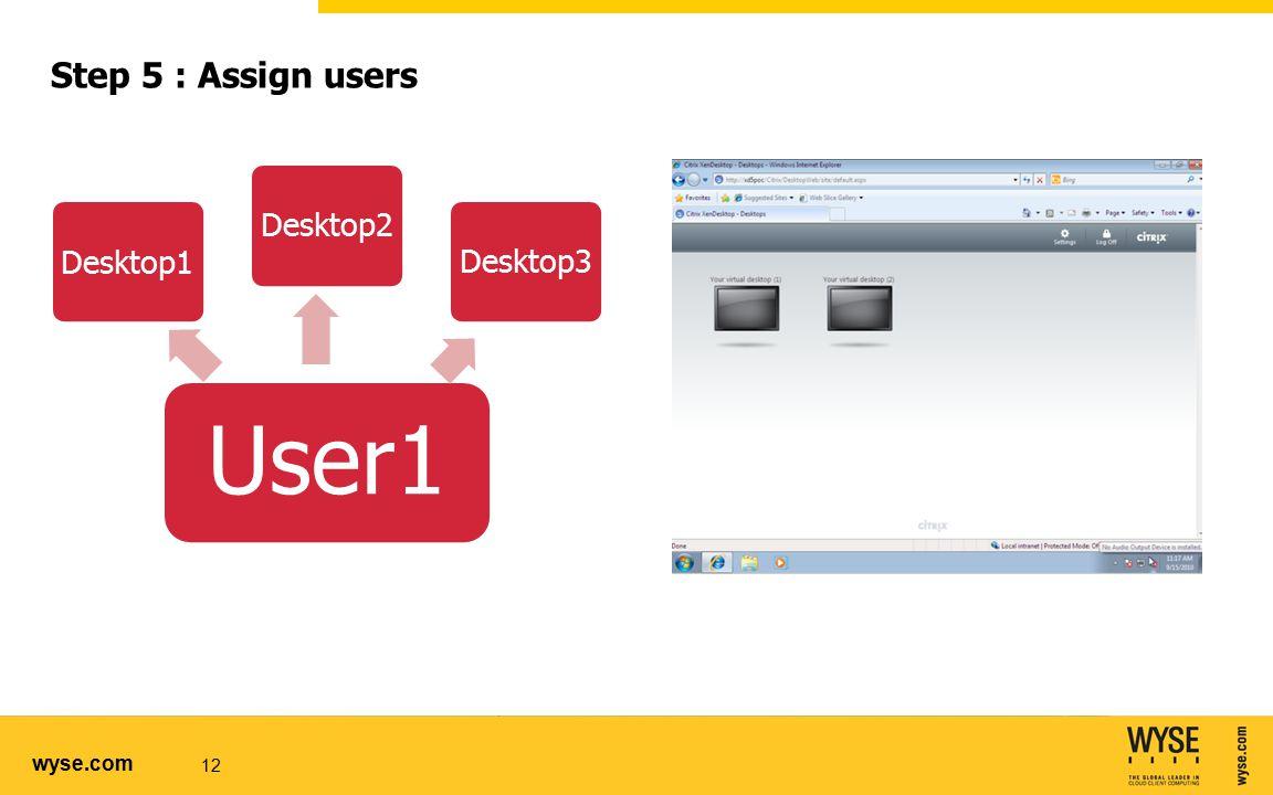 wyse.com 12 User1 Desktop1 Desktop2 Desktop3 Step 5 : Assign users