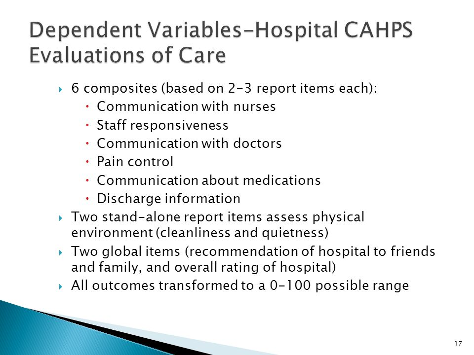  6 composites (based on 2-3 report items each):  Communication with nurses  Staff responsiveness  Communication with doctors  Pain control  Comm