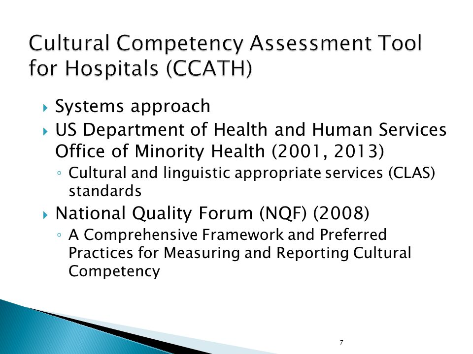 7  Systems approach  US Department of Health and Human Services Office of Minority Health (2001, 2013) ◦ Cultural and linguistic appropriate services (CLAS) standards  National Quality Forum (NQF) (2008) ◦ A Comprehensive Framework and Preferred Practices for Measuring and Reporting Cultural Competency