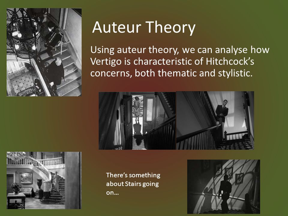 Auteur Theory Using auteur theory, we can analyse how Vertigo is characteristic of Hitchcock's concerns, both thematic and stylistic.