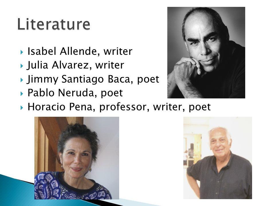  Isabel Allende, writer  Julia Alvarez, writer  Jimmy Santiago Baca, poet  Pablo Neruda, poet  Horacio Pena, professor, writer, poet