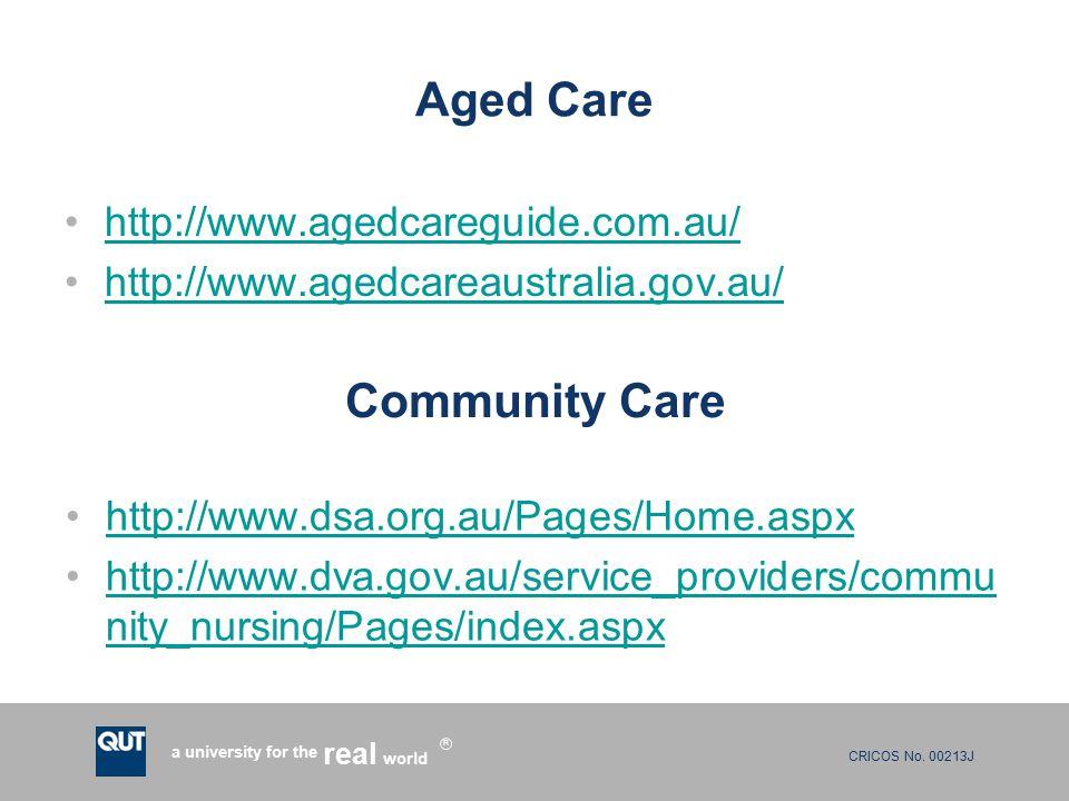 CRICOS No. 00213J a university for the world real R Aged Care http://www.agedcareguide.com.au/ http://www.agedcareaustralia.gov.au/ Community Care htt