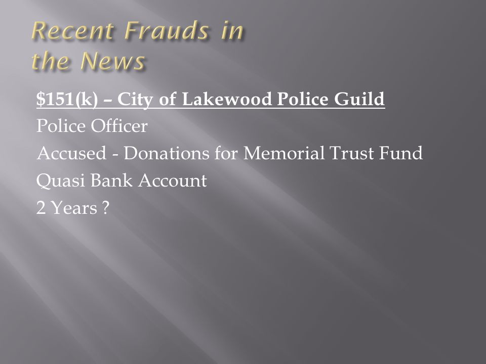 $151(k) – City of Lakewood Police Guild Police Officer Accused - Donations for Memorial Trust Fund Quasi Bank Account 2 Years ?