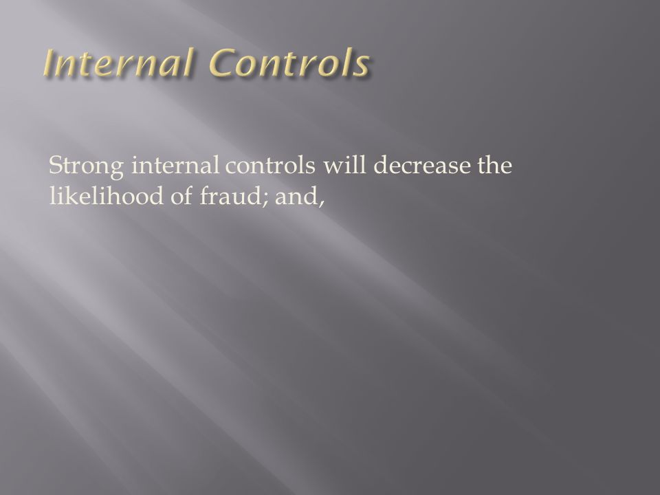 Strong internal controls will decrease the likelihood of fraud; and,