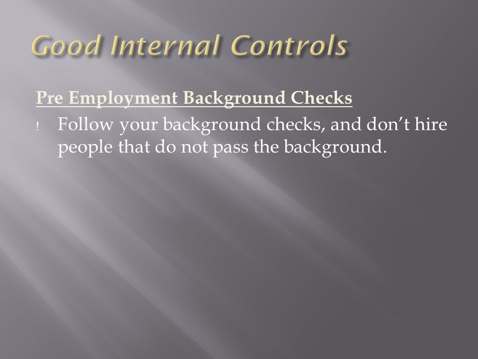 Pre Employment Background Checks ! Follow your background checks, and don't hire people that do not pass the background.