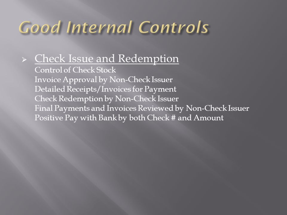  Check Issue and Redemption Control of Check Stock Invoice Approval by Non-Check Issuer Detailed Receipts/Invoices for Payment Check Redemption by No