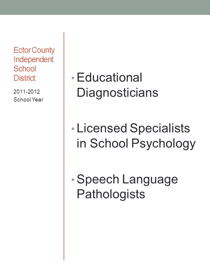 Ector County Independent School District Educational Diagnosticians Licensed Specialists in School Psychology Speech Language Pathologists 2011-2012 S