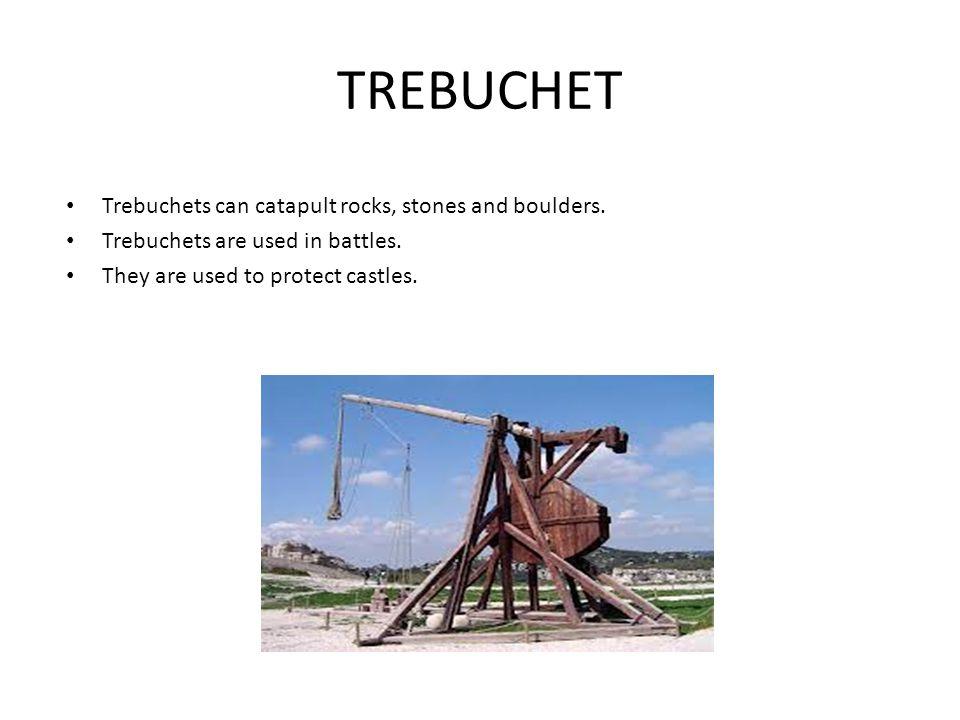 TREBUCHET Trebuchets can catapult rocks, stones and boulders.