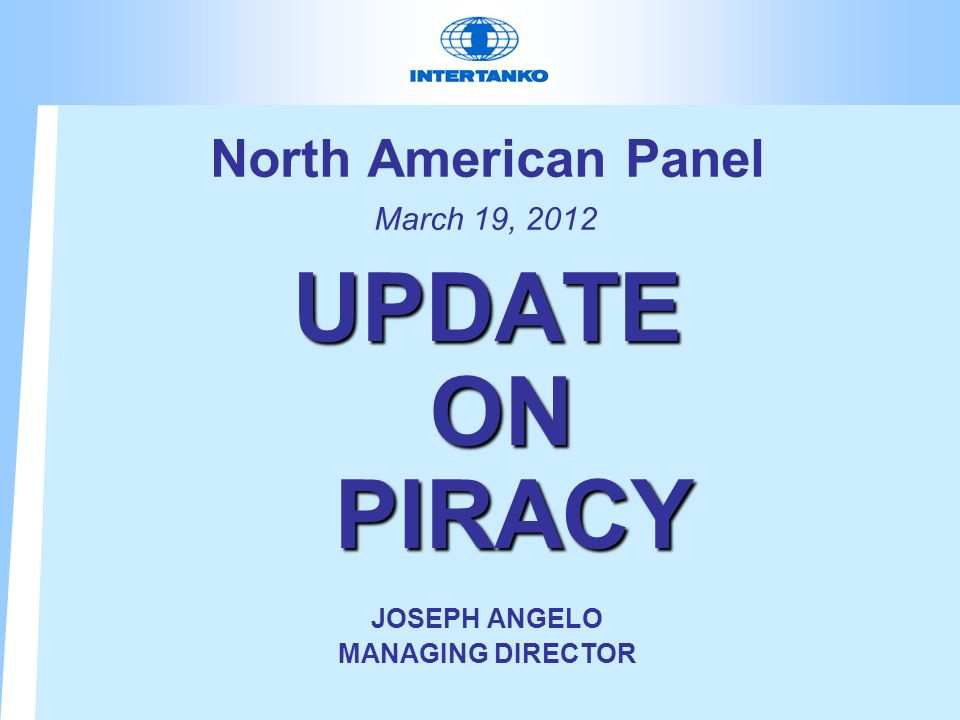 North American Panel March 19, 2012 UPDATE ON PIRACY JOSEPH ANGELO MANAGING DIRECTOR